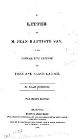 A Letter to M. Jean-Baptiste Say: On the Comparative Expense of Free and Slave Labour