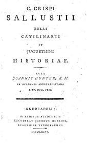 C. Crispi Sallustii belli Catilinarii et Jugurthini historiae. Cura Joannis Hunter, A.M.