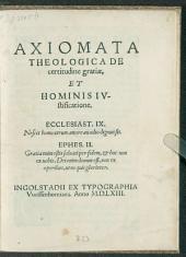 Axiomata Theologica De certitudine gratiae, Et Hominis Iustificatone