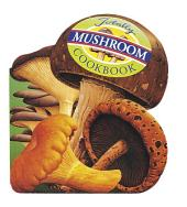Totally Mushroom Cookbook