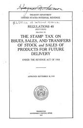 Regulations 40 Relating to the Stamp Tax on Issues, Sales and Transfers of Stock and Sales of Products for Future Delivery Under the Revenue Act of 1918, Approved 30, 1919