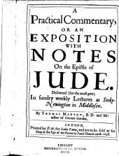 A Practical Commentary: Or an Exposition with Notes on the Epistle of Jude. Delivered (for the Most Part) in Sundry Weekly Lectures at Stoke-Newington in Middlesex