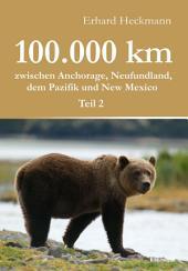 100.000 km zwischen Anchorage, Neufundland, dem Pazifik und New Mexico -: Teil 2