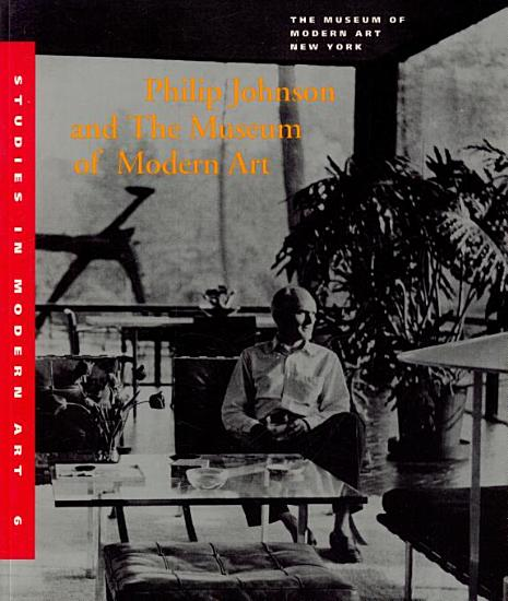 Philip Johnson and the Museum of Modern Art PDF