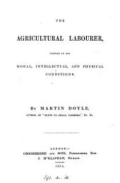 The agricultural labourer viewed in his moral, intellectual, and physical conditions, by Martin Doyle