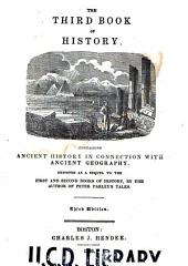 The Third Book of History: Containing Ancient History in Connection with Ancient Geography : Designed as a Sequel to the First and Second Books of History