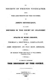 The Society of Friends Vindicated: Being the Arguments of the Counsel of Joseph Hendrickson, in a Cause Decided in the Court of Chancery of the State of New Jersey, Between Thomas L. Shotwell, Complainant, and Joseph Hendrickson and Stacy Decow, Defendants