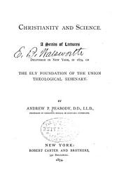 Christianity and Science: A Series of Lectures Delivered in New York, in 1874, on the Ely Foundation of the Union Theological Seminary
