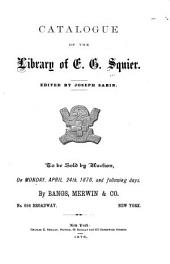 Catalogue of the Library of E. G. Squier