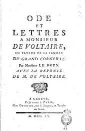 Ode et lettres à Monsieur de Voltaire, en faveur de la famille du grand Corneille. Par monsieur Le Brun. Avec la reponse de M. de Voltaire