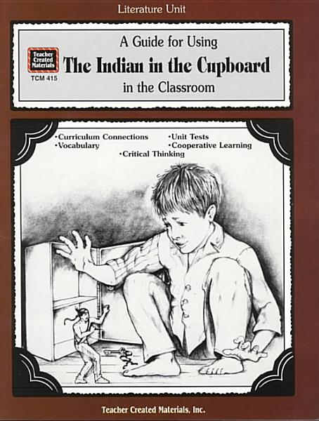 Download A Guide for Using the Indian in the Cupboard in the Classroom Book