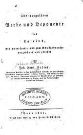 Die irregulären verbe und deponente des lateins, neu untersucht: und zum schulgebrauche verzeichnet und erklärt