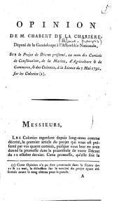 Opinion de M. Chabert de La Charrière, député de la Guadeloupe...sur le projet de décret présenté au nom des Comités de Constitution, de la Marine, d'Agriculture et de Commerce, et des Colonies, à la séance du 7 mai 1791, sur les colonies