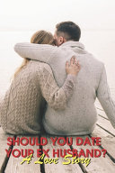 Should You Date Your Ex Husband? A Love Story