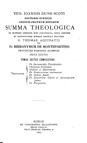 Ioannis Duns Scoti: Summa theologica ex universis operibus eius concinnata, iuxta ordinem et dispositionem summae angelici doctoris S. Thomae Aquinatis, Volume 6