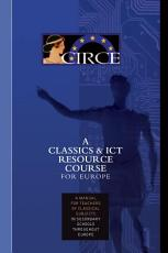 CIRCE A CLASSICS & ICT RESOURCE COURSE FOR EUROPE A manual for teachers of classical subjects in secondary schools throughout Europe