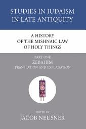 A History of the Mishnaic Law of Holy Things, Part 1: Zebahim: Translation and Explanation