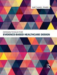 Design Tools for Evidence Based Healthcare Design PDF