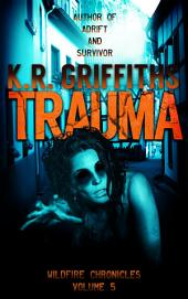 Trauma (Wildfire Chronicles Vol. 5) [post-apocalyptic/zombie horror]