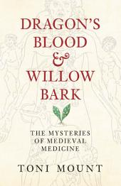 Dragon's Blood & Willow Bark: The Mysteries of Medieval Medicine