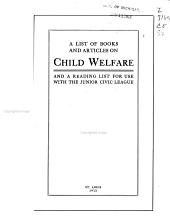 A List of Books and Articles on Child Welfare, and A Reading List for Use with the Junior Civic League ...