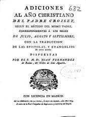 Adiciones al año christiano del Padre Croiset segun el metodo del mismo padre: correspondientes á los meses de julio, agosto y septiembre : con la traduccion de las Epistolas, y Evangelios de estos meses
