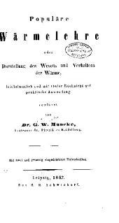 Populäre Wärmelehre; oder, Darstellung des Wesens und Verhaltens der Wärme: leichtfasslich und mit steter Rücksicht auf praktische Anwendung verfasst