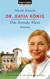 Dr. Katja König - Das fremde Herz: Arztroman