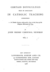 Certain Difficulties Felt by Anglicans in Catholic Teaching: Twelve lectures addressed in 1850 to the party of the religious movement of 1833