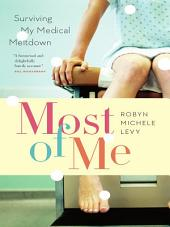 Most of Me: Surviving My Medical Meltdown