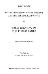 Decisions of the Department of the Interior and the General Land Office in Cases Relating to the Public Lands: Volume 36