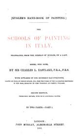 Kugler's Hand-book of Painting: The Schools of Painting in Italy, Volume 1