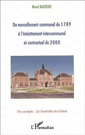 DU MORCELLEMENT COMMUNAL DE 1789 À L'ÉMIETTEMENT INTERCOMMUNAL ET CONTRACTUEL DE 2000: Un exemple : le Nord-Pas-de-Calais