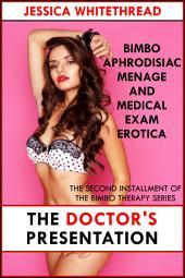 The Doctor's Presentation (Bimbo Aphrodisiac Menage and Medical Exam Erotica)
