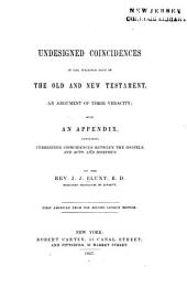 Undesigned Coincidences in the Writings Both of the Old and New Testament: An Argument of Their Veracity : with an Appendix, Containing Undesigned Coincidences Between the Gospels and Acts, and Josephus