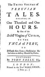 The Third Volume Of Peruvian Tales Related In One Thousand And One Hours Continued By John Kelly Esq  Book PDF