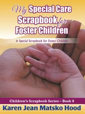 My Special Care Scrapbook for Foster Children: A Special Scrapbook for Foster Children