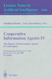 Cooperative Information Agents IV - The Future of Information Agents in Cyberspace: 4th International Workshop, CIA 2000 Boston, MA, USA, July 7-9, 2000 Proceedings
