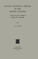 Dutch Calvinistic Pietism in the Middle Colonies