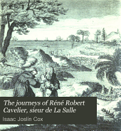 The Journeys of Réné Robert Cavelier, Sieur de La Salle: As Related by His Faithful Lieutenant, Henri de Tonty; His Missionary Colleagues, Fathers Zenobius Membré, Louis Hannepin, and Anastasius Douay; His Early Biographer, Father Christian LeClercq; His Trusted Subordinate, Henri Joutel; and His Brother, Jean Cavelier; Together with Memoirs, Commissions, Etc, Volume 2