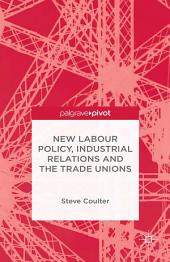 New Labour Policy, Industrial Relations and the Trade Unions