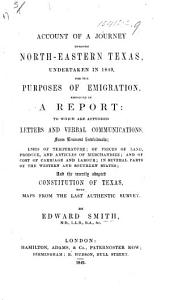 Account of a journey through North-Eastern Texas, undertaken in 1849 for the purpose of Emigration. Embodied in a Report. To which are appended Letters and verbal communications, lists of temperature, etc., and the recently adopted Constitution of Texas