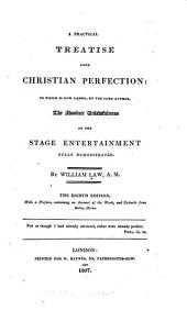 A Practical Treatise Upon Christian Perfection: To which is Nowded, by the Same Author, the Absolute Unlawfulness of the Stage Entertainment Fully Demonstrated