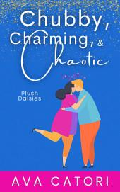 Chubby, Charming, and Chaotic