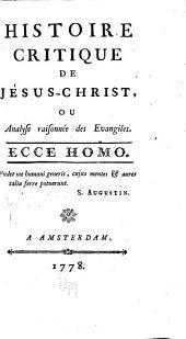 Histoire critique de Jésus-Christ: ou Analyse raisonneé des Evangiles. Ecce Homo ...