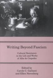 Writing Beyond Fascism: Cultural Resistance in the Life and Works of Alba de Céspedes