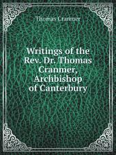 Writings of the Rev. Dr. Thomas Cranmer, Archbishop of Canterbury