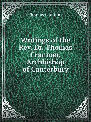 Writings of the Rev  Dr  Thomas Cranmer  Archbishop of Canterbury