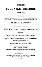 Cobb's Juvenile Reader: Containing Interesting, Moral, and Instructive Reading Lessons, Composed of Words of One, Two, and Three Syllables : Designed for the Use of Small Children, And, in Connexion with No. 1, to Accompany the Spelling-book in Families and Schools, Issue 2