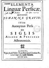 Elementa linguae persicae, authore Johanne Gravio : Item Anonymus Persa de siglis Arabum & Persarum astronomicis